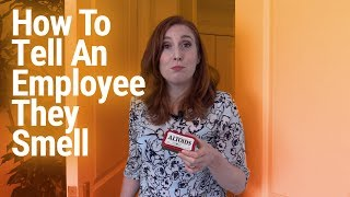 How Do You Tell An Employee They Smell?