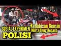 Kehabisan Bensin Pinjam uang Kepada POLISI - Sosial EXPERIMENT POLISI