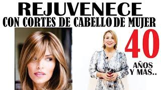 Cortes De Pelo Para Mujeres De 40 AÑos Y Mas /2019 Rejuvenece!