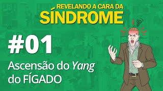 Revelando a Cara da Síndrome #01 - Ascensão do Yang do Fígado