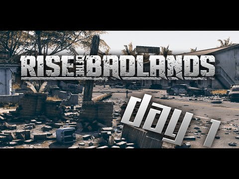 Rise of the Badlands   Day 1  