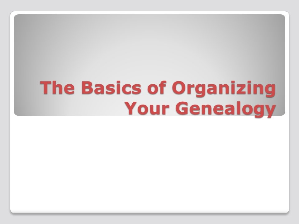 The Basics of Organizing Your Genealogy - YouTube