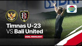 Goal Highlights - Timnas U23 (3) vs (1) Bali United  | Timnas U23 Match Day