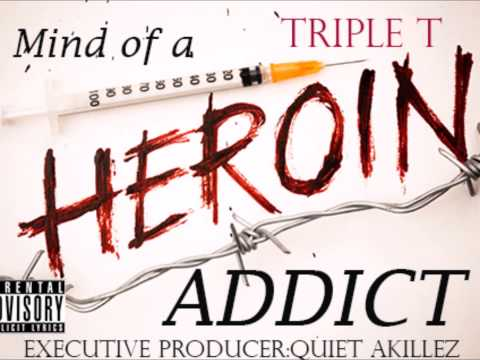 TRIPLE TMind Of A Heroin Addict