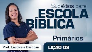 EB | Primários | Lição 08 - Jesus ressuscitou o filho da viúva | Prof. Laudiceia barbossa