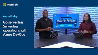 Go serverless: Serverless operations with Azure DevOps | Azure Friday