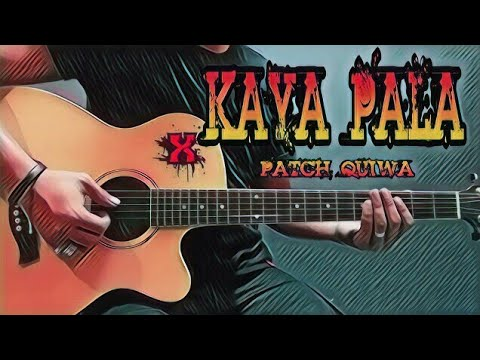 Kaya Pala - Patch Quiwa (Guitar Cover With Lyrics & Chords)