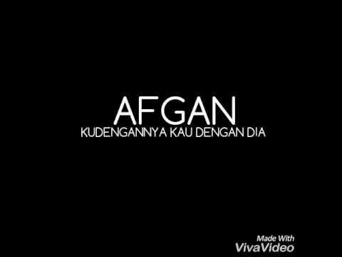 AFGAN - Ku Dengannya Kau Dengan Dia ( Video Lirik )