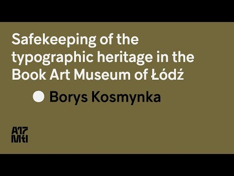 Safekeeping of the typographic heritage in the Book Art Museum of Łódź - Boris Kosmynka - ATypI 2017
