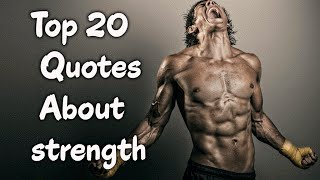 Top 20 Quotes About Being Strong & The Strength Of The Human Will
