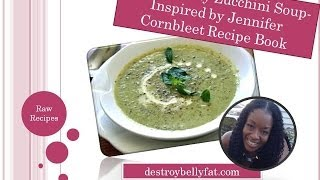 Raw Soup Recipe   Creamy Zucchini Soup  Inspired By Jennifer Cornbleets Recipe Book