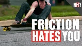 FRICTION HATES YOU!