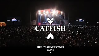 Catfish - Muddy Shivers World Tour : live Part. 2