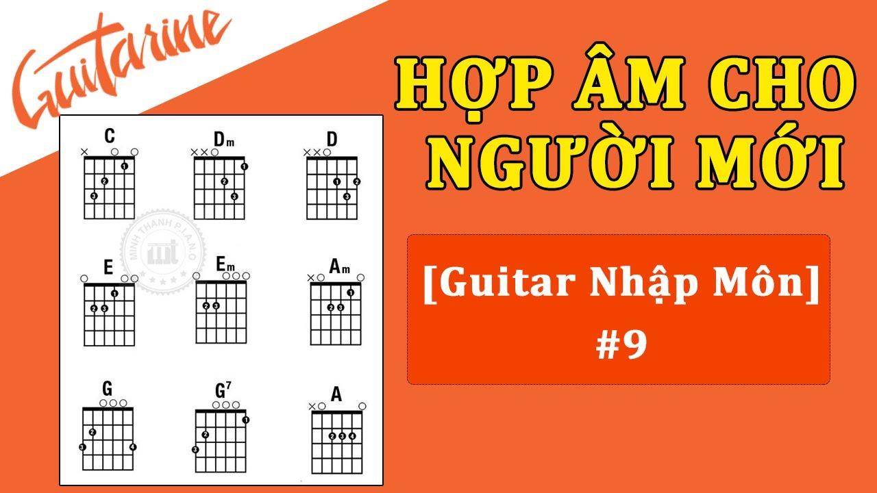 [Guitar Nhập Môn] #9 Các hợp âm cần biết cho người mới tập Guitar