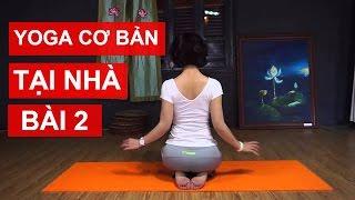 Yoga cơ bản tại nhà - Bài 2: Gia tăng sức mạnh cho cơ bắp và các khớp xương cùng Nguyễn Hiếu Yoga