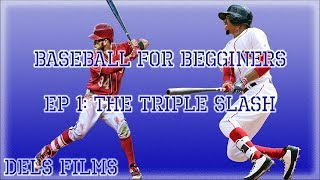 Baseball For Beginners Ep 1. The Triple Slash