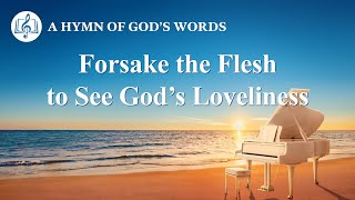 "2020 Christian Devotional Song | ""Forsake the Flesh to See God's Loveliness"""
