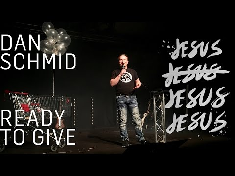 Ready To Give | Dan Schmid #JESUS