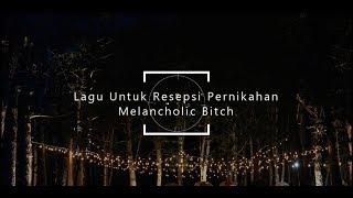 Download lagu Lagu Untuk Resepsi Pernikahan - Melancholic Bitch