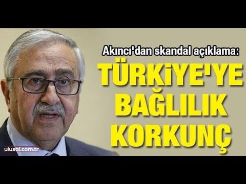 Akıncı'dan Skandal Açıklama: Türkiye'ye Bağlılık Korkunç