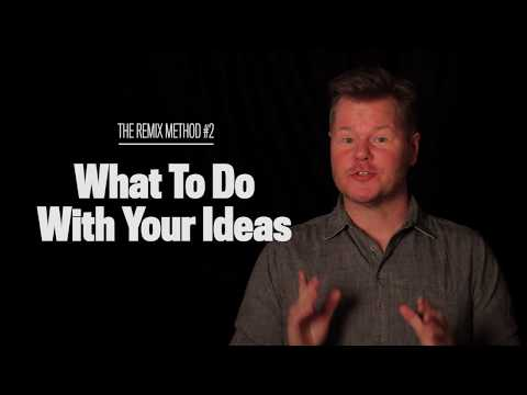 What To Do With Your Ideas (The Remix Method #2)