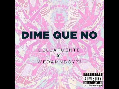 DELLAFUENTE X WeDamnBoyz!  -- DIME QUE NO