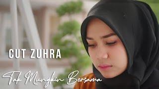 Download Mp3 Cut Zuhra - Tak Mungkin Bersama