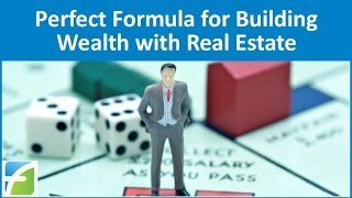 Perfect Formula for Building Wealth with Real Estate