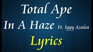 Total Ape Ft. Iggy Azalea - In A Haze Lyrics