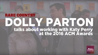Dolly Parton Talks About Working With Katy Perry at the 2016 ACM Awards
