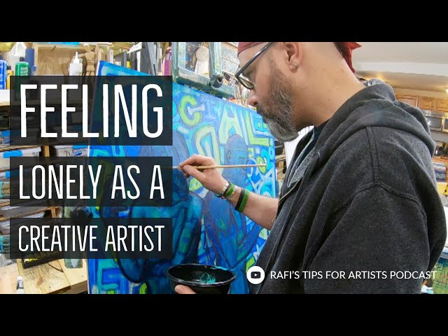 Feeling Lonely As A Creative Artist - Artist Podcast