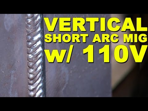 Vertical Short Arc MIG on 110V Power | MIG Monday