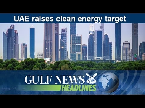 UAE raises clean energy target - GN Headlines