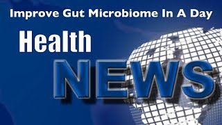 Today's HealthNews For You - 3 Things to Improve Your Microbiome