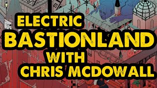 Electric Bastionland with Chris McDowall