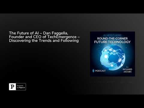 The Future of AI – Dan Faggella, Founder and CEO of TechEmergence – Discovering the Trends and Fo…