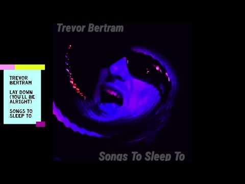 Trevor Bertram - Lay Down (You'll Be Alright)
