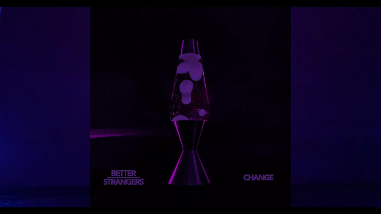 Music of the Day: Better Strangers - Change