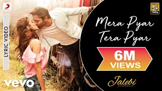 Mera Pyar Tera Pyar Lyric Video - Jalebi|Arijit Singh|Varun & Rhea|Jeet Gannguli|Rashmi