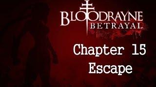 BloodRayne: Betrayal Walkthrough (PC) - Ending - Chapter 15: Escape