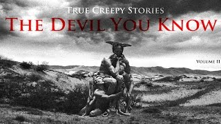 3 True Creepy Stories: The Devil You Know Vol II