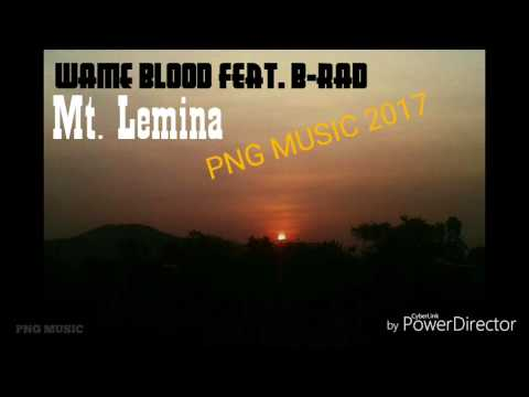 WAME BLOOD feat. B-RAD & JayRoz'e - Mt. LEMINA [PNG LATEST MUSIC 2017]