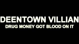 """DEENTOWN VILLIANS """"DRUG MONEY GOT BLOOD ON IT """""""