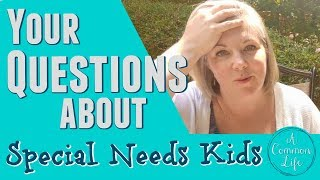 Q & A #4 || Special Needs, Learning Disabilities & More