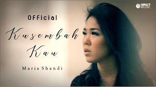Maria Shandi - Kusembah Kau