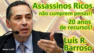 Assassinos Ricos não cumprem penas. 20 anos de recursos. Por: Luís Roberto Barroso