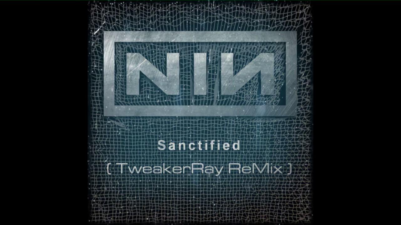 Nine Inch Nails - Sanctified (TweakerRay ReMix) - YouTube