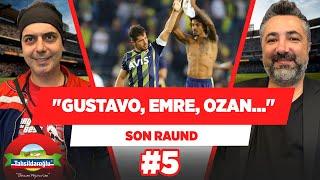 Fenerbahçe'de Gustavo, Emre, Ozan üçlüsü artık oturdu | Ali Ece & Serdar Ali Çelikler | Son Raund #5