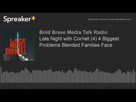 Late Night with Cornell (4) 4 Biggest Problems Blended Families Face