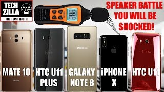 Speaker Battle - HTC U11 Plus vs Huawei Mate 10 vs iPhone X vs HTC U11 vs Samsung Galaxy Note 8